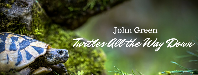 Banner for John Greens Turtles All the Way Down